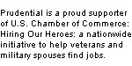 Prudential is a proud supporter of U.S. Chamber of Commerce: Hiring Our Heroes: a nationwide initiative to help veterans and military spouses find jobs.